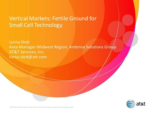 Vertical Markets: Fertile Ground for Small Cell Technology Lorna Slott Area Manager Midwest Region, Antenna Solutions Grou...