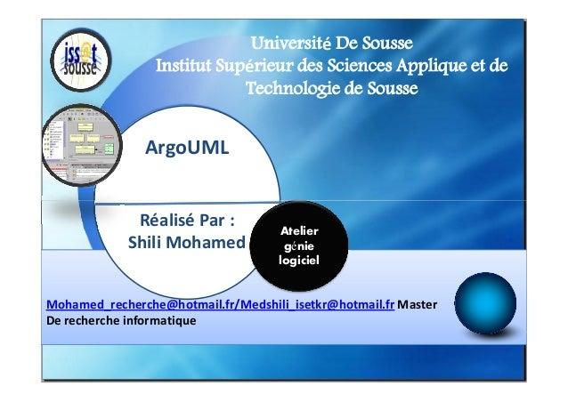 Université De Sousse Institut Supérieur des Sciences Applique et de Technologie de Sousse  ArgoUML Réalisé Par : Shili Moh...