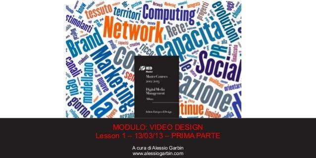 MODULO: VIDEO DESIGNLesson 1 – 13/03/13 – PRIMA PARTE         A cura di Alessio Garbin         www.alessiogarbin.com
