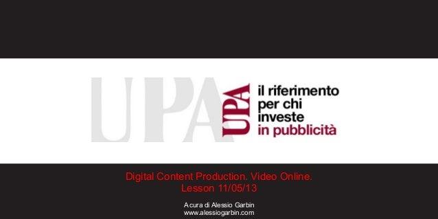 Digital Content Production. Video Online.Lesson 11/05/13A cura di Alessio Garbinwww.alessiogarbin.com