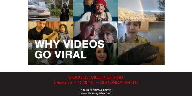 MODULO: VIDEO DESIGNLesson 2 – 13/03/13 – SECONDA PARTEA cura di Alessio Garbinwww.alessiogarbin.com