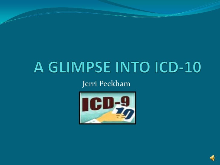 A GLIMPSE INTO ICD-10<br />Jerri Peckham<br />