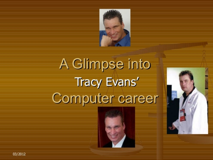 A Glimpse into             Tracy Evans'          Computer career03/2012
