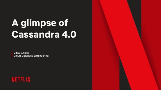 A glimpse of Cassandra 4.0 Vinay Chella Cloud Database Engineering