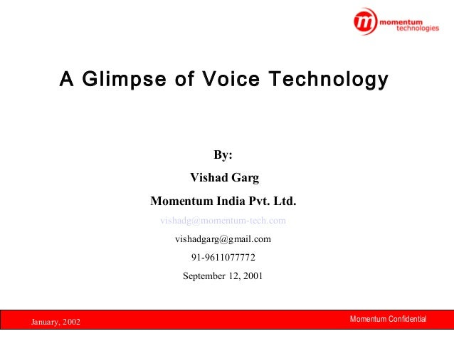 A Glimpse of Voice Technology  By: Vishad Garg Momentum India Pvt. Ltd. vishadg@momentum-tech.com vishadgarg@gmail.com 91-...