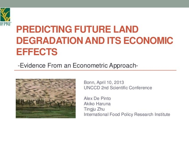 PREDICTING FUTURE LANDDEGRADATION AND ITS ECONOMICEFFECTS-Evidence From an Econometric Approach-                     Bonn,...