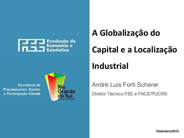A Globalização do Capital e a Localização Industrial Secretaria de Planejamento, Gestão e Participação Cidadã  André Luís ...