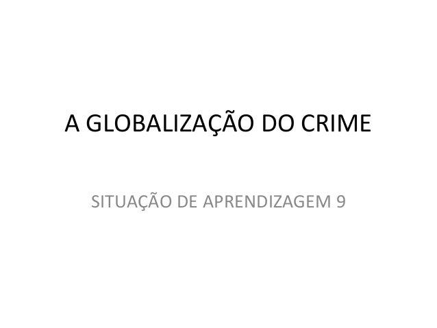 A GLOBALIZAÇÃO DO CRIME SITUAÇÃO DE APRENDIZAGEM 9