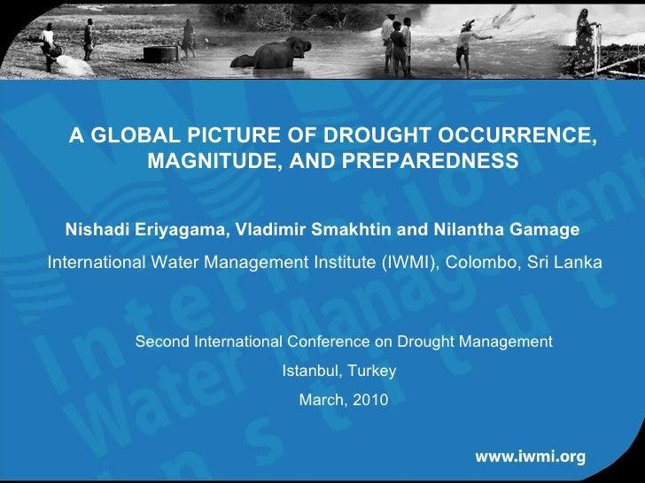A GLOBAL PICTURE OF DROUGHT OCCURRENCE, MAGNITUDE, AND PREPAREDNESS Nishadi Eriyagama, Vladimir Smakhtin and Nilantha Gama...