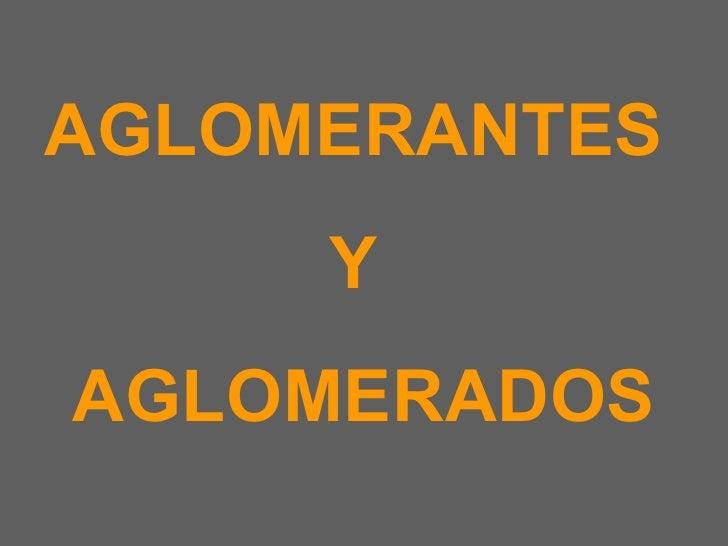 AGLOMERANTES  Y  AGLOMERADOS