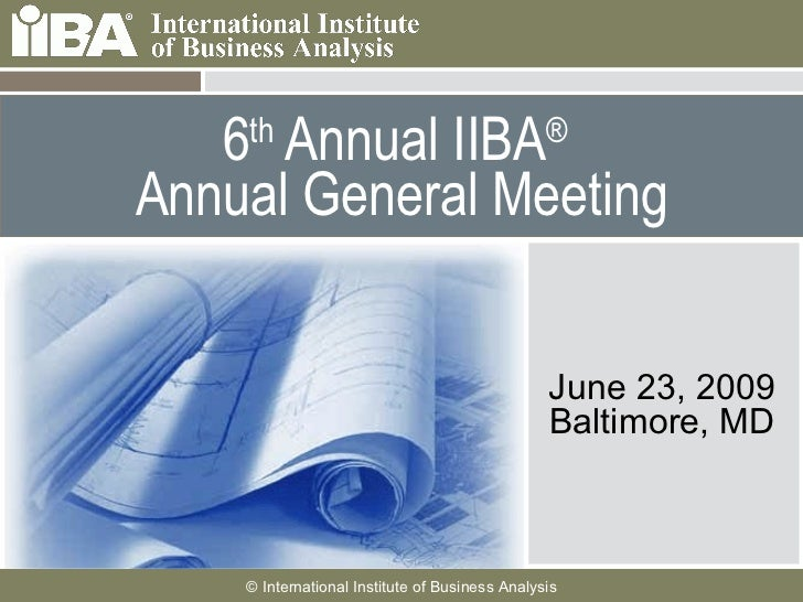 6 th  Annual IIBA ®   Annual General Meeting June 23, 2009 Baltimore, MD