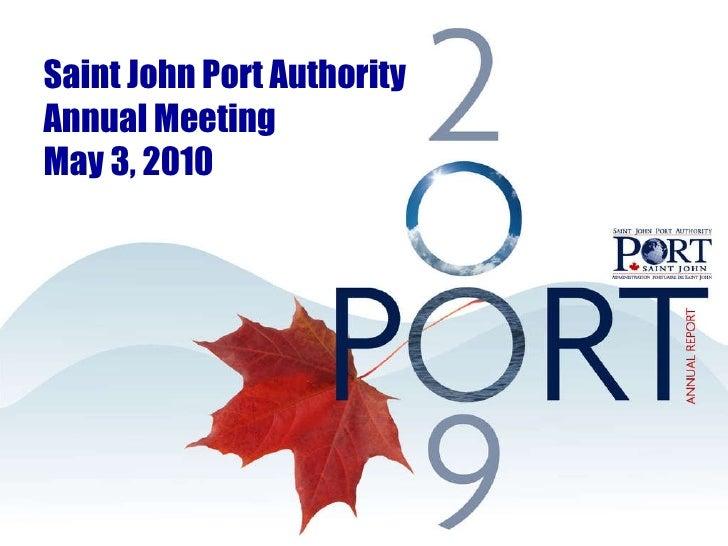 Saint John  Port Authority Annual Meeting May 3, 2010 Saint John Port Authority Annual Meeting May 3, 2010