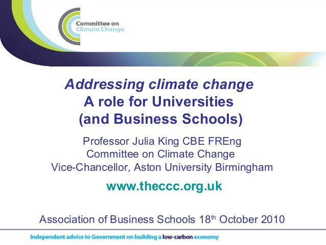 Addressing climate change A role for Universities (and Business Schools) www.theccc.org.uk Professor Julia King CBE FREng ...