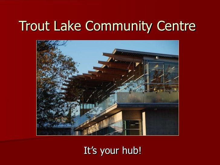 Trout Lake Community Centre It's your hub!