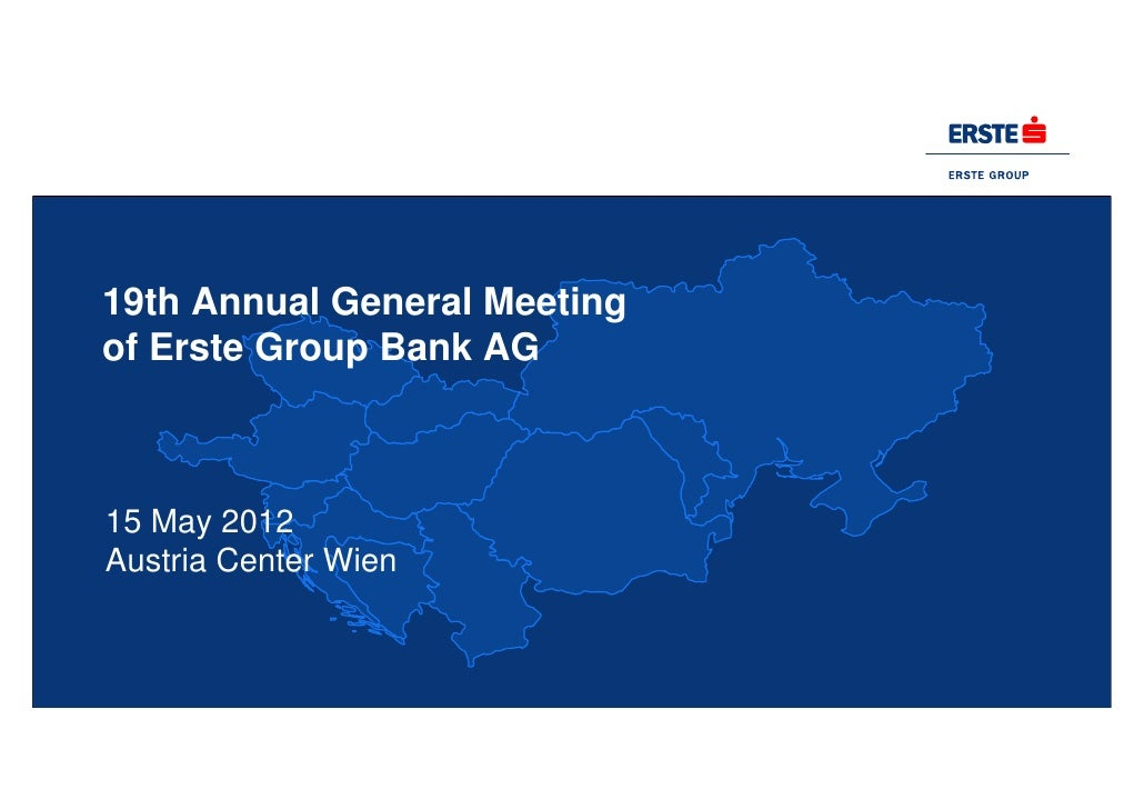 19th Annual General Meetingof Erste Group Bank AG15 May 2012Austria Center Wien