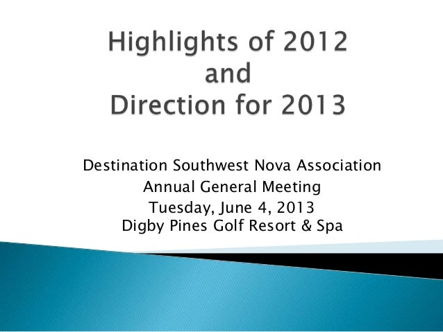 Destination Southwest Nova AssociationAnnual General MeetingTuesday, June 4, 2013Digby Pines Golf Resort & Spa