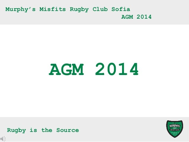 Murphy's Misfits Rugby Club Sofia AGM 2014  AGM 2014 Rugby is the Source