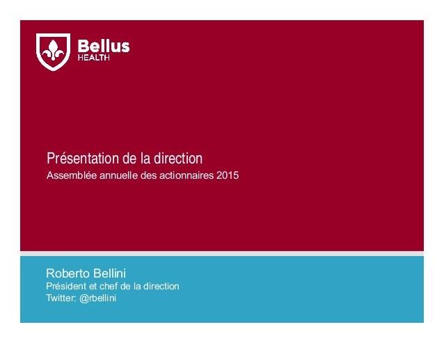Présentation de la direction Roberto Bellini Président et chef de la direction Twitter: @rbellini Assemblée annuelle des a...