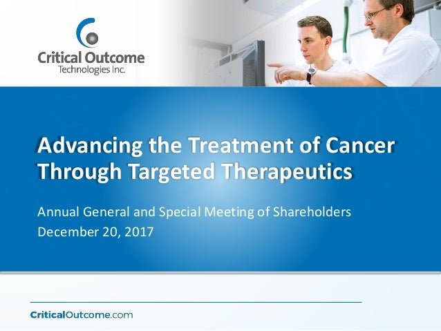 Advancing the Treatment of Cancer Through Targeted Therapeutics Annual General and Special Meeting of Shareholders Decembe...