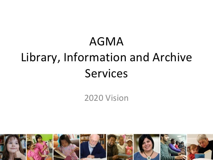 AGMA Library, Information and Archive Services 2020 Vision