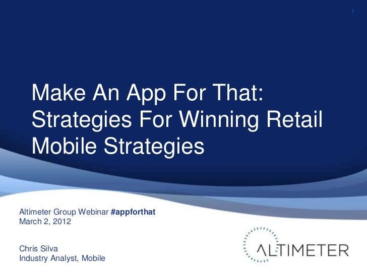 1   Make An App For That:   Strategies For Winning Retail   Mobile StrategiesAltimeter Group Webinar #appforthatMarch 2, 2...