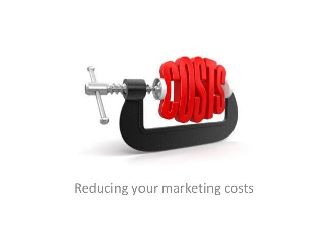 Reducing your marketing costs