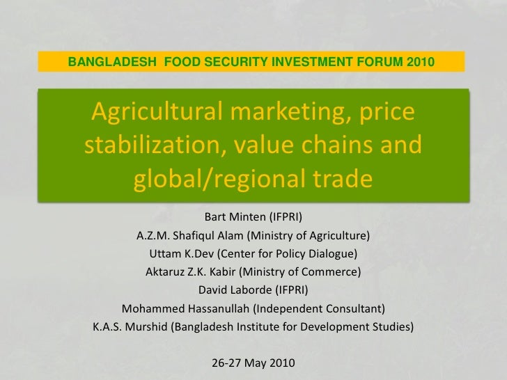 BANGLADESH  FOOD SECURITY INVESTMENT FORUM 2010<br />Agricultural marketing, price stabilization, value chains and global/...