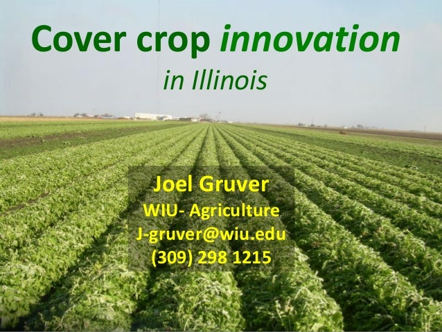 Cover crop innovation         in Illinois       Joel Gruver       WIU- Agriculture      J-gruver@wiu.edu        (309) 298 ...