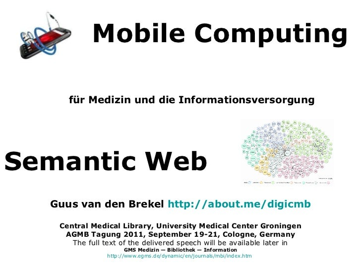 <ul><li>für Medizin und die Informationsversorgung </li></ul>Mobile Computing Semantic Web Guus van den Brekel  http://abo...