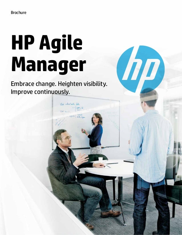 HP Agile Manager Embrace change. Heighten visibility. Improve continuously. Brochure