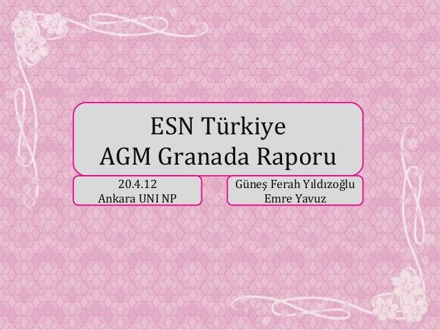 ESN Türkiye AGM Granada Raporu 20.4.12 Ankara UNI NP Güneş Ferah Yıldızoğlu Emre Yavuz