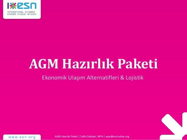 AGM Hazırlık Paketi Ekonomik Ulaşım Alternatifleri & Lojistik AGM Hazırlık Paketi | Salih Odabasi, WPA | wpa@esnturkey.org