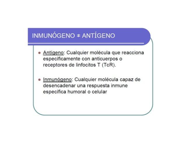 Inmunogenicidad vs antigenicidad Inmunogenicidad…….Inmunógeno -Es la capacidad de una sustancia para inducir una respuesta...