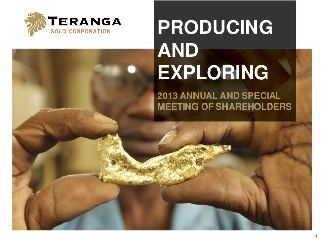 1 PRODUCING AND EXPLORING 2013 ANNUAL AND SPECIAL MEETING OF SHAREHOLDERS