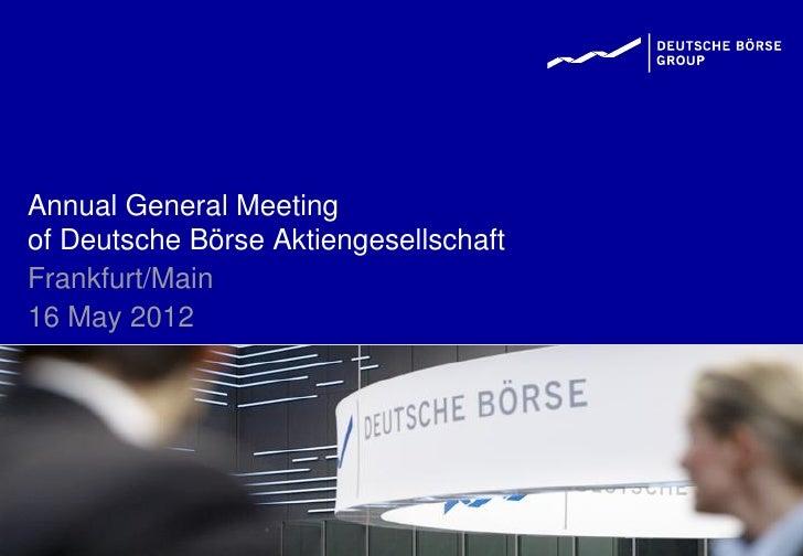 Annual General Meetingof Deutsche Börse AktiengesellschaftFrankfurt/Main16 May 2012