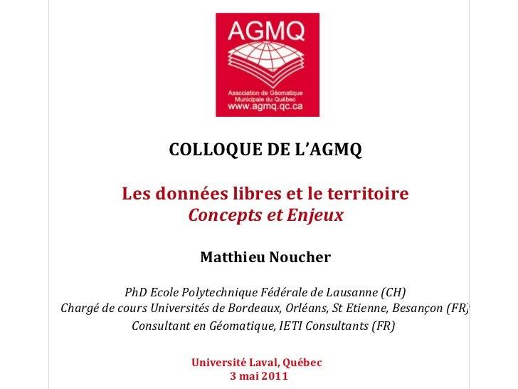 COLLOQUE DE L'AGMQ Les données libres et le territoire Concepts et Enjeux Matthieu Noucher PhD Ecole Polytechnique Fédéral...