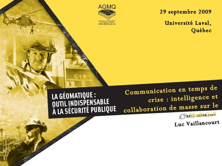 Communication en temps de crise : intelligence et collaboration de masse sur le Web 2.0  29 septembre 2009 Université Lava...
