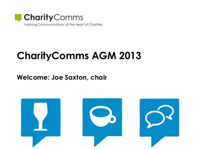 CharityComms AGM 2013Welcome: Joe Saxton, chair