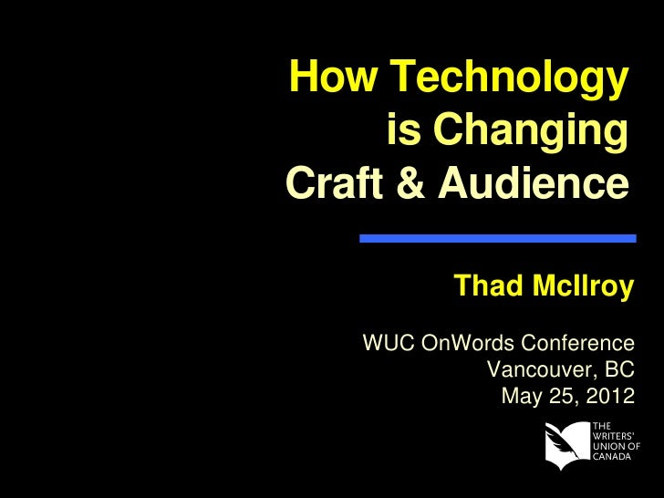 How Technology     is ChangingCraft & Audience          Thad McIlroy   WUC OnWords Conference           Vancouver, BC     ...