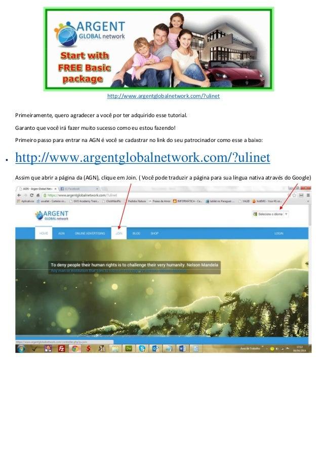 http://www.argentglobalnetwork.com/?ulinet Primeiramente, quero agradecer a você por ter adquirido esse tutorial. Garanto ...