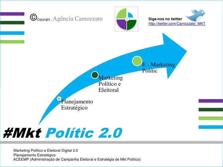 ©Copyright , Agência Camozzato<br />Siga-nos no twitter  http://twitter.com/Camozzato_MKT<br />#Mkt Polític 2.0<br />●  Ma...