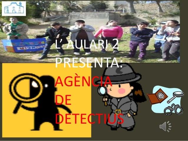 L' AULARI 2 PRESENTA: AGÈNCIA DE DETECTIUS
