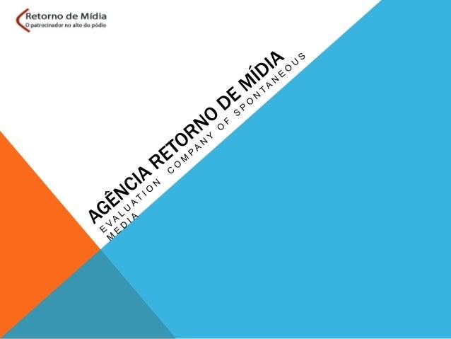 COMPANY PRESENTATION: •  EVALUATION COMPANY OF SPONTANEOUS MEDIA  •  SINCE 1989  •  METHODOLOGY DEVELOPED ENTIRELY IN BRAZ...