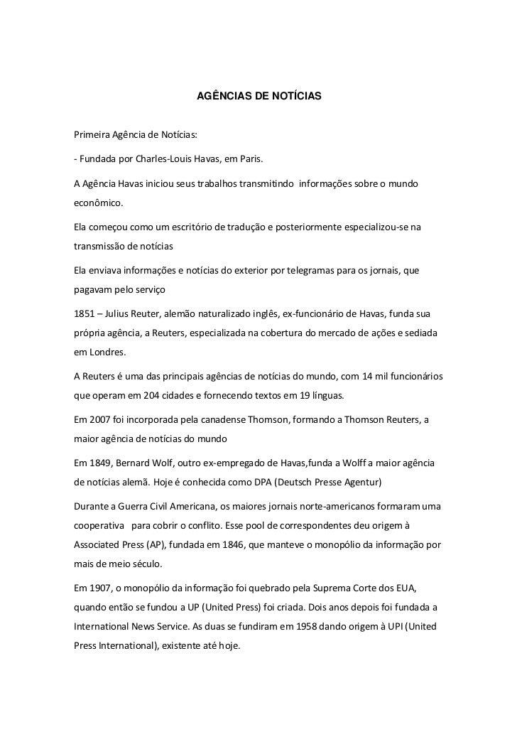 AGÊNCIAS DE NOTÍCIASPrimeira Agência de Notícias:- Fundada por Charles-Louis Havas, em Paris.A Agência Havas iniciou seus ...
