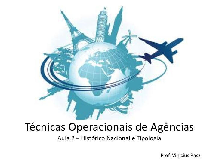 Técnicas Operacionais de Agências      Aula 2 – Histórico Nacional e Tipologia                                            ...