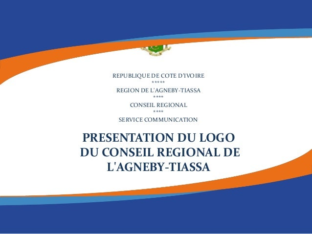 REPUBLIQUE DE COTE D'IVOIRE ***** REGION DE L'AGNEBY-TIASSA **** CONSEIL REGIONAL **** SERVICE COMMUNICATION PRESENTATION ...