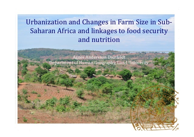 Urbanization and Changes in Farm Size in Sub- Saharan Africa and linkages to food security and nutrition Agnes Andersson D...