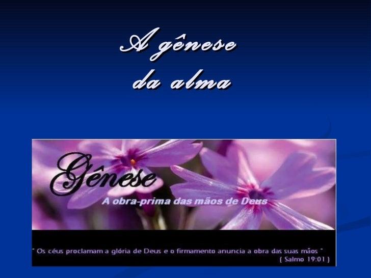 A gênese  da alma