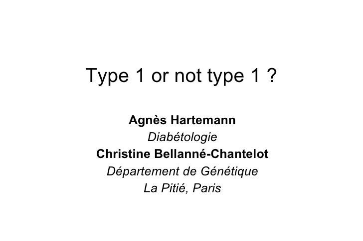 Type 1 or not type 1 ? Agnès Hartemann Diabétologie Christine Bellanné-Chantelot Département de Génétique La Pitié, Paris