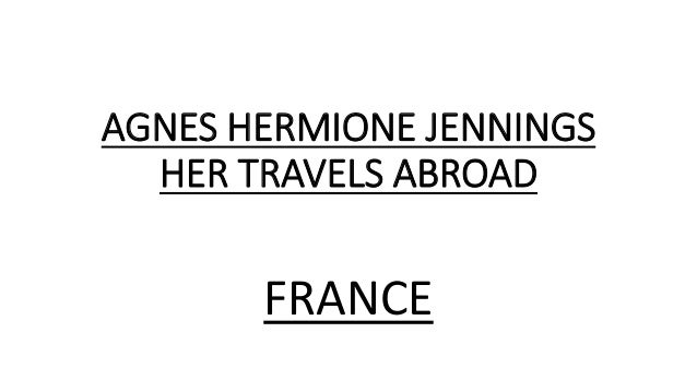 AGNES HERMIONE JENNINGS HER TRAVELS ABROAD FRANCE